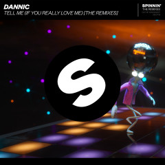 Tell Me (If You Really Love Me) [The Remixes] - Dannic