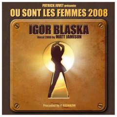 Òu Sont Les Femmes 2008 - Igor Blaska, Patrick Juvet