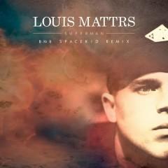 Superman (BMB Spacekid Remix) - Louis Mattrs