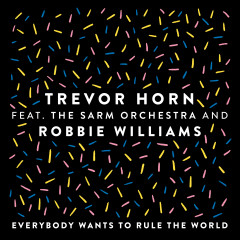 Everybody Wants to Rule the World (feat. The Sarm Orchestra and Robbie Williams) [Edit] - Trevor Horn, Robbie Williams, The Sarm Orchestra