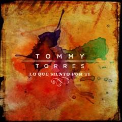 Lo Que Siento Por Ti - Tommy Torres