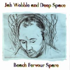 Beach Fervour Spare - Jah Wobble, Deep Space