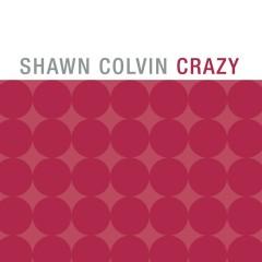 Crazy - Shawn Colvin