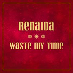 Waste My Time - Renaida