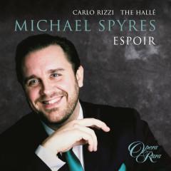 Espoir - Michael Spyres, Carlo Rizzi, Hallé Orchestra