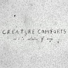 Creature Comforts And A Collection Of Songs - Kush Mody