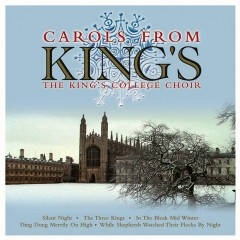 The Choir of King's College, Cambridge: Carols From King's - Choir of King's College, Cambridge, Sir David Willcocks