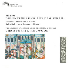 Mozart: Die Entführung aus dem Serail - Christopher Hogwood, Lynne Dawson, Uwe Heilmann, Marianne Hirsti, Wilfried Gahmlich