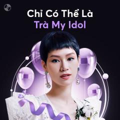 Chỉ Có Thể Là Trà My Idol - Trà My Idol