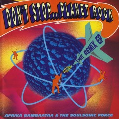 Don't Stop...Planet Rock - Afrika Bambaataa, The Soulsonic Force