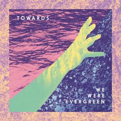 Towards (Deluxe) - We Were Evergreen