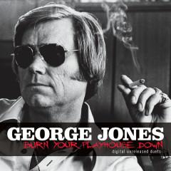 Burn Your Playhouse Down: Digital Unreleased Duets - George Jones