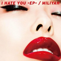 I HATE YOU -EP- - Miliyah Kato