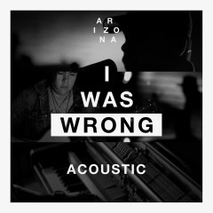 I Was Wrong (Acoustic) - A R I Z O N A