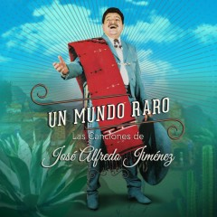 Un Mundo Raro: Las Canciones de José Alfredo Jiménez - Various Artists