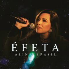Éfeta (Ao Vivo) - Aline Brasil