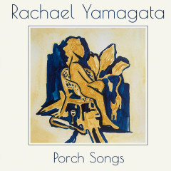 Porch Songs - Rachael Yamagata