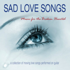 Sad Love Songs: Music for the Broken Hearted - Various Artists