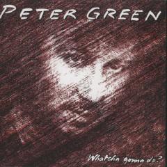 Whatcha Gonna Do? (Bonus Track Edition) - Peter Green