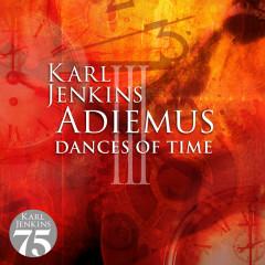 Adiemus III - Dances Of Time - Adiemus, Karl Jenkins