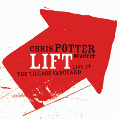 Lift: Live At The Village Vanguard - Chris Potter Quartet