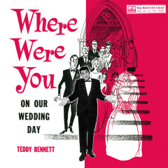 Where Were You On Our Wedding Day - Teddy Bennett