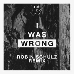 I Was Wrong (Robin Schulz Remix) - A R I Z O N A