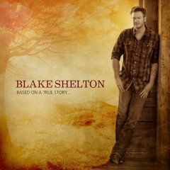 Based on a True Story... (Deluxe Edition) - Blake Shelton