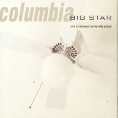 Columbia: Live at Missouri University 4/25/93 - Big Star