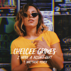 I Need a Night Out (T. Matthias Remix) - Chelcee Grimes