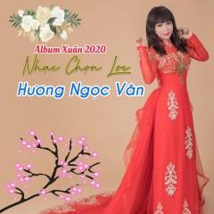 Xuân 2020 Nhạc Chọn Lọc - Hương Ngọc Vân