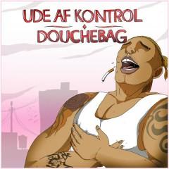 Douchebag - Ude Af Kontrol