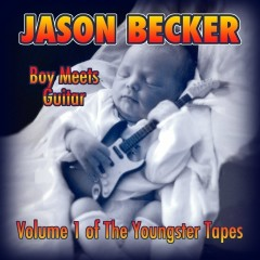 Boy Meets Guitar - Volume 1 of the Youngster Tapes - Jason Becker