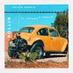 Rollin - Calvin Harris,Future,Khalid