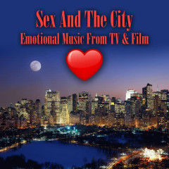 Sex and the City - Emotional Music from Tv & Film (Re-Recorded / Remastered Versions) - Various Artists