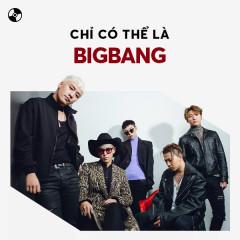 Chỉ Có Thể Là BIGBANG - BIGBANG
