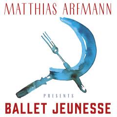 Matthias Arfmann Presents Ballet Jeunesse - Matthias Arfmann, Deutsches Filmorchester Babelsberg, Onejiru Schindler