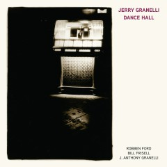 Dance Hall (feat. Robben Ford, Bill Frisell, and J. Anthony Granelli) - Jerry Granelli, Bill Frisell, J. Anthony Granelli, Robben Ford