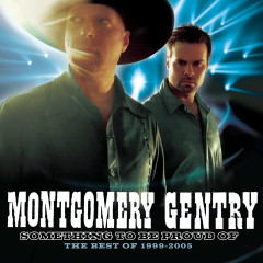 Something To Be Proud Of:  Best Of 1999-2005 - Montgomery Gentry