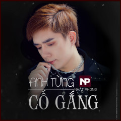 Anh Từng Cố Gắng (Single) - Nhật Phong
