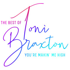 You're Makin' Me High: The Best of Toni Braxton - Toni Braxton