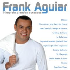 Frank Aguiar: Interpreta Grandes Sucessos - Frank Aguiar