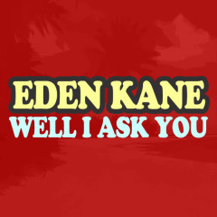 Well I Ask You - Eden Kane