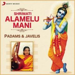 Padams & Javalis - Shrimati Alamelu Mani