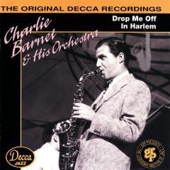 Drop Me Off In Harlem - Charlie Barnet, Charlie Barnet & His Orchestra