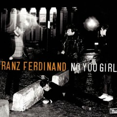No You Girls - Franz Ferdinand