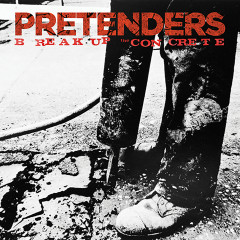 Break Up the Concrete - Pretenders