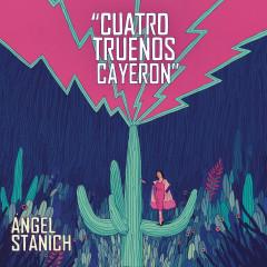 Cuatro Truenos Cayeron - Angel Stanich