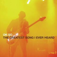 The Greatest Song I Ever Heard - OK Go
