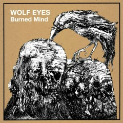 Burned Mind - Wolf Eyes